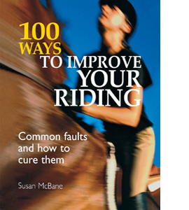 100 Ways to Improve Your Riding: Common Faults and How to Cure T