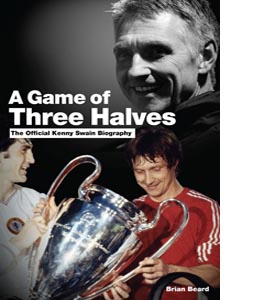 A Game of Three Halves: The Official Kenny Swain Biography (HB)