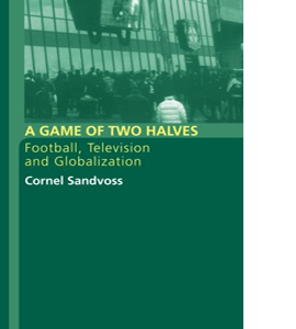 A Game of Two Halves: Football, Television and Globalisation