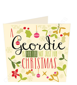 A Geordie is For Life Not Just For Christmas (Greeting Card)