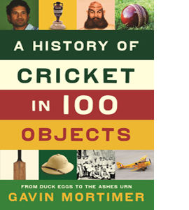 A History of Cricket in 100 Objects (HB)