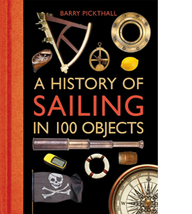 A History of Sailing in 100 Objects (HB)