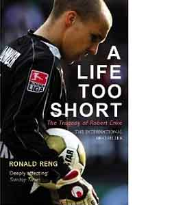 A Life Too Short - The Tragedy Of Robert Enke (HB)