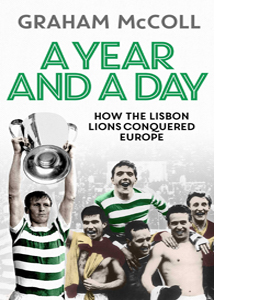 A Year And A Day. How The Lisbon Lions Conquered Europe. (HB)