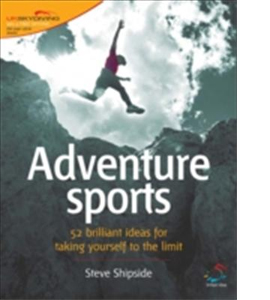 Adventure Sports: 52 Brilliant Ideas for Taking Yourself to the