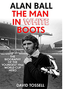 Alan Ball: The Man in White Boots (HB)