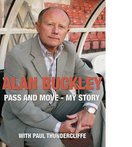 Alan Buckley: Pass and Move: My Story (HB)
