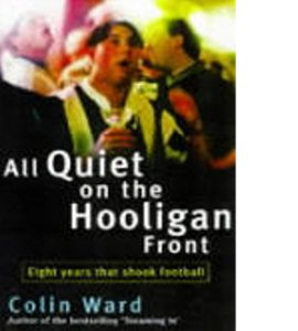 All Quiet on the Hooligan Front: Eight Years That Changed the FA