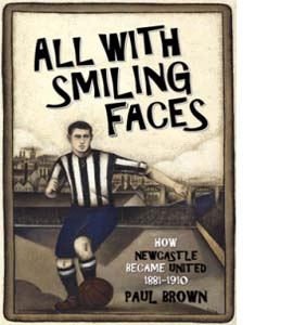 All with Smiling Faces How Newcastle Became United 1881-1910