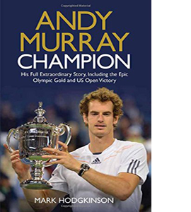 Andy Murray: Champion: The Full Extraordinary Story