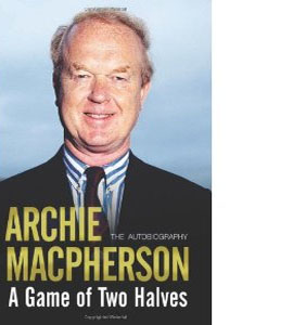 Archie Macpherson - A Game Of Two Halves (HB)