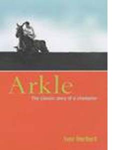 Arkle: The Classic Story Of A Champion