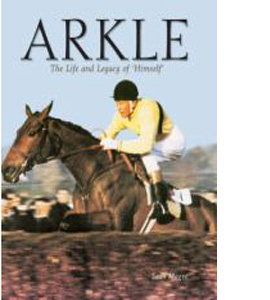 Arkle : The Life and Legacy of Himself (HB)