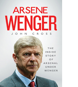 Arsene Wenger: The Inside Story of Arsenal Under Wenger (HB)
