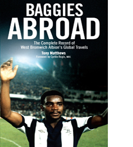 Baggies Abroad: The Complete Record of West Bromwich Albion's Gl