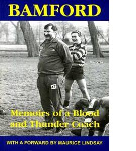 Bamford : Memoirs Of A Blood And Thunder Coach