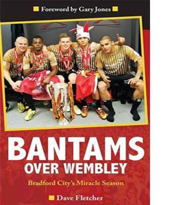 Bantams Over Wembley: Bradford City's Miracle Season