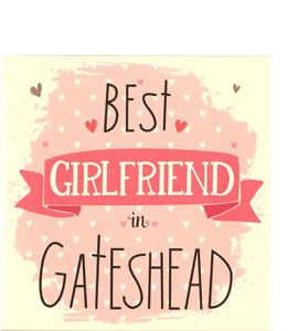 Best Girlfriend in Gateshead (Greetings Card)
