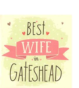 Best Wife in Gateshead (Greetings Card)