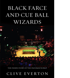 Black Farce and Cue Ball Wizards: The Inside Story of the Snooke
