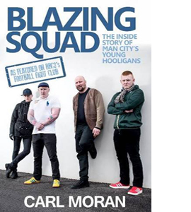 Blazing Squad: The Inside Story of Man City's Young Hooligans