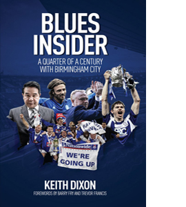 Blue Insider. A Quarter Of A Century With Birmingham City