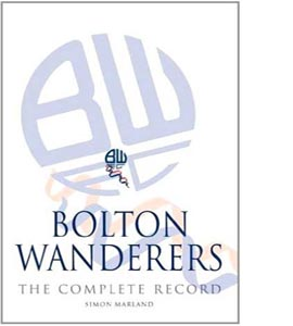 Bolton Wanderers: The Complete Record (HB)