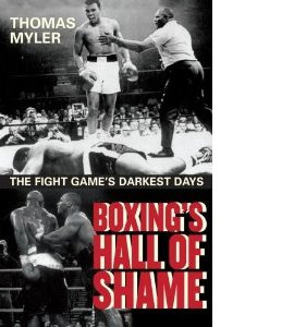 Boxing's Hall of Shame: The Fight Game's Darkest Days (Large Siz