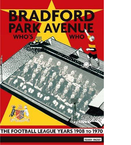 Bradford Park Avenue Who's Who: The Football League Years 1908 t