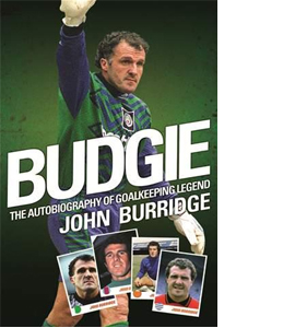 Budgie Autobiography Of Goalkeeping Legend John Burridge