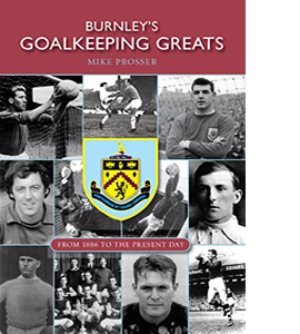 Burnley's Goalkeeping Greats: From 1886 to the present day