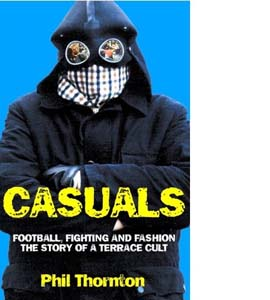 Casuals: Football, Fighting and Fashion - The Story of a Terrace