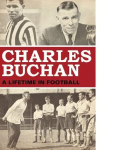 Charles Buchan A Lifetime In Football (HB)