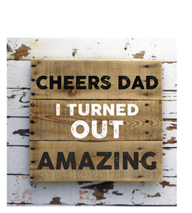 Cheers Dad, I Turned Out Amazing (Greetings Card)