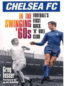Chelsea FC in the Swinging '60s: Football's First Rock 'n' Roll