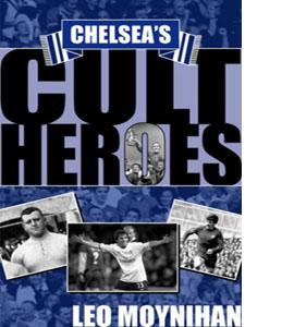 Chelsea's Cult Heroes : Stamford Bridge's 20 Greatest Icons (HB)