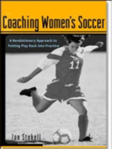 Coaching Women's Soccer : A Revolutionary Approach to Putting Pl