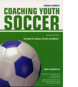 Coaching Youth Soccer: Guide For Coaches, Parents & Athletes