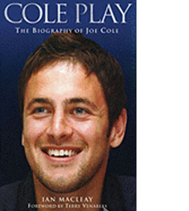 Cole Play - The Biography Of Joe Cole (HB)