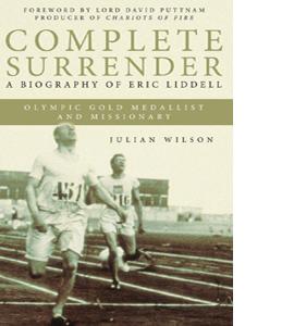 Complete Surrender: A Biography of Eric Liddell