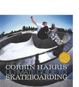 Corbin Harris Ultimate Guide To Skateboarding