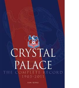 Crystal Palace - The Complete Record 1905-2011
