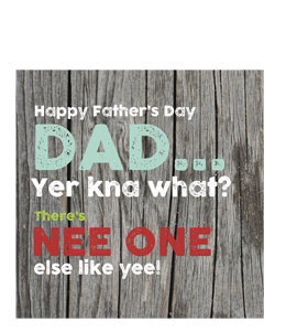 Dad... There's Nee One Else Like Yee! (Greetings Card)