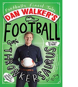 Dan Walker's Football Thronkersaurus: Football Finest Tales (HB)