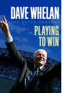 Dave Whelan - The Autobiography - Playing To Win (HB)