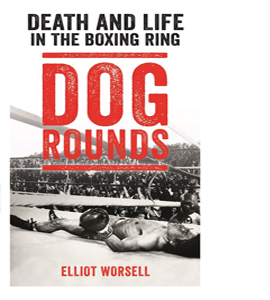 Dog Rounds: Death and Life in the Boxing Ring (HB)
