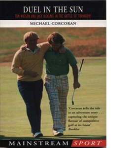 Duel in the Sun: Tom Watson and Jack Nicklaus in the Battle of T