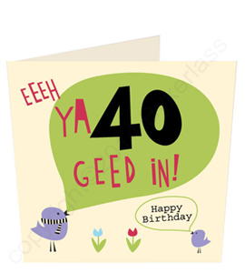 Eeeeh Ya 40 Geet In - Geordie Card.