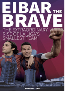 Eibar the Brave: Extraordinary Rise of la Liga's Smallest Team