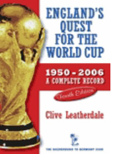 England's Quest for the World Cup: A Complete Record, 1950-2006